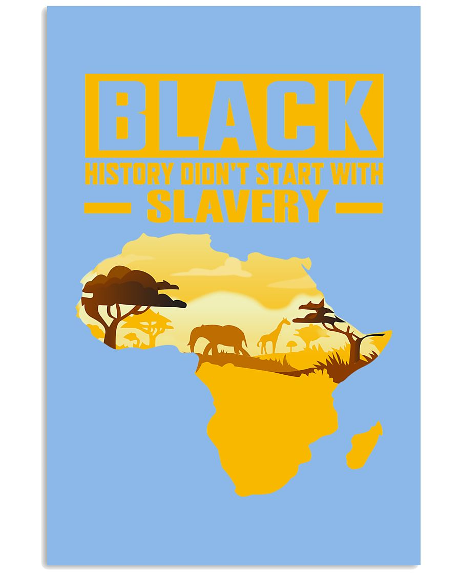 Black History Didn't Start with Slavery 11x17 Poster showcase