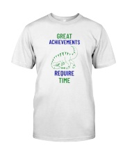 Great Achievements Require Time Classic T-Shirt front
