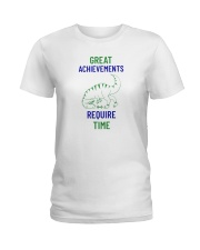Great Achievements Require Time Ladies T-Shirt thumbnail