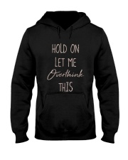 Hold On Let Me Overthink This Shirt Hooded Sweatshirt thumbnail