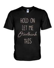 Hold On Let Me Overthink This Shirt V-Neck T-Shirt thumbnail