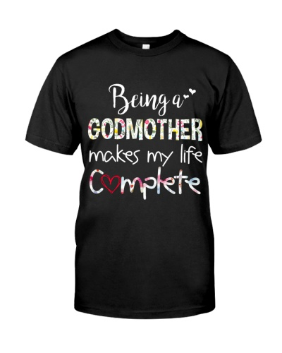 Being A Godmother Makes My Life Complete Shirt