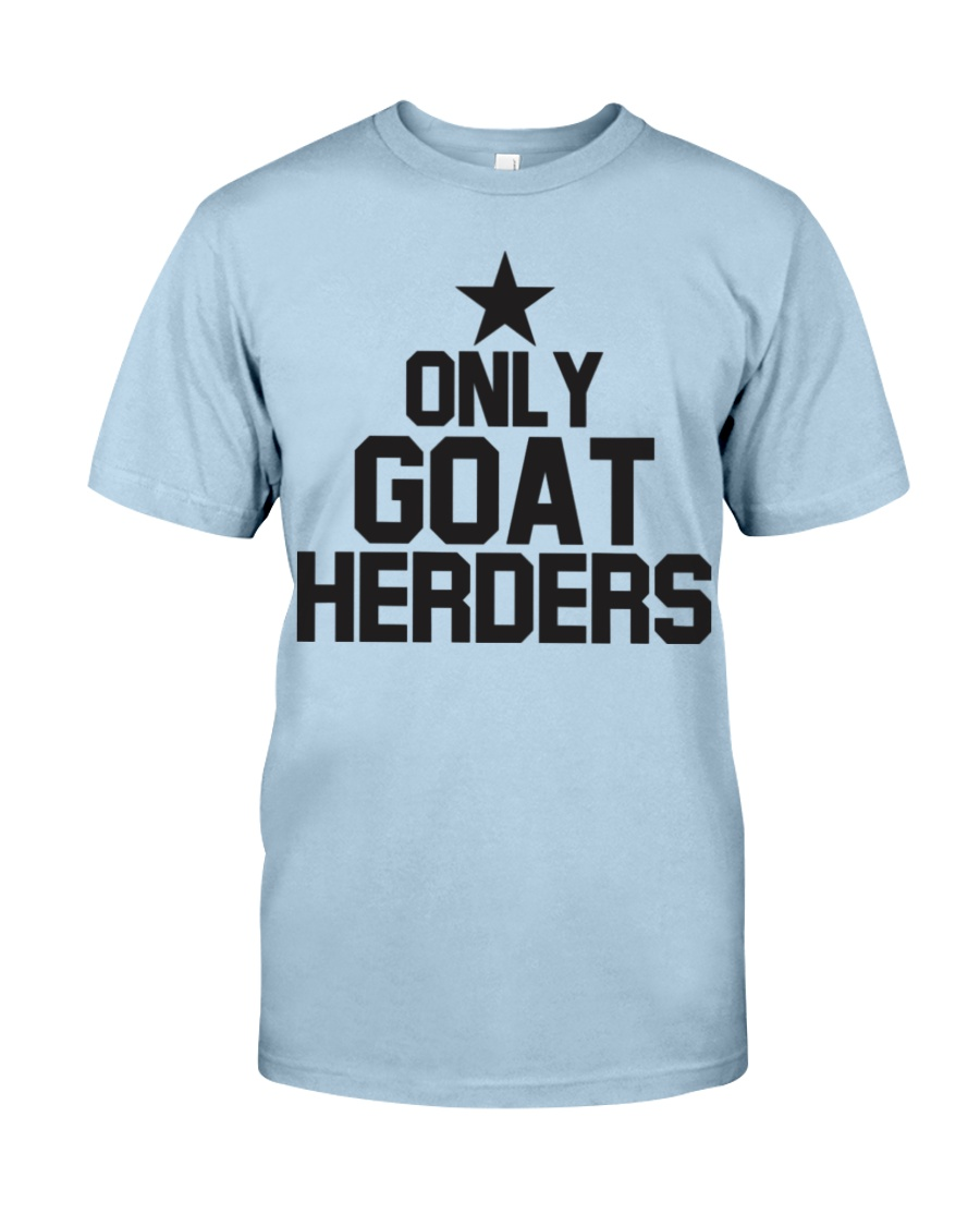 Only Goat Herders Goat Shirt Farmer Shirt Goat Shi Classic T-Shirt