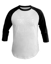 If We Get In Trouble Its My Uncles Fault T Shirt Baseball Tee thumbnail