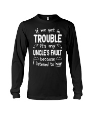 If We Get In Trouble Its My Uncles Fault T Shirt Long Sleeve Tee thumbnail