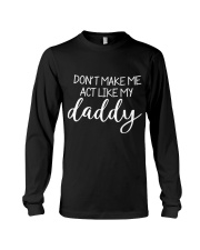 Dont Make Me Act Like My Daddy Shirt Long Sleeve Tee thumbnail
