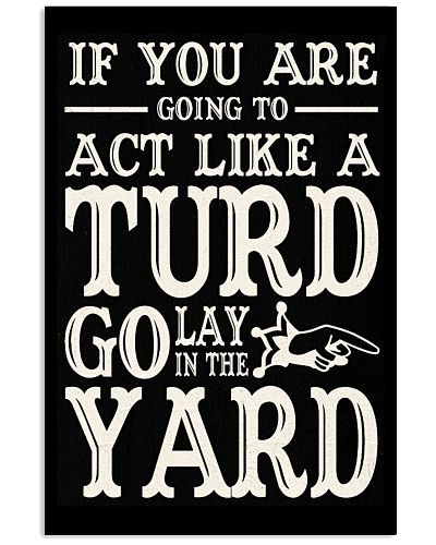 If you are going to act like a turd