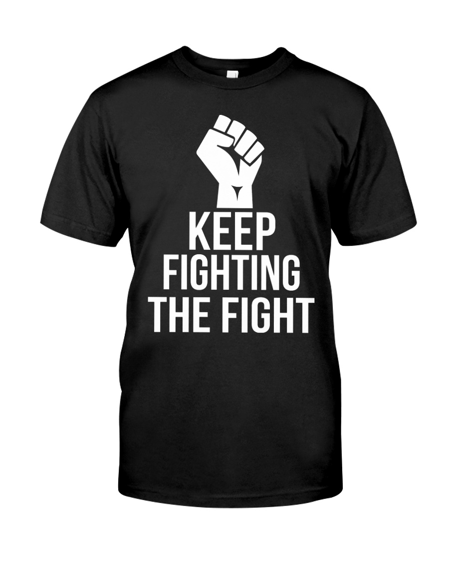 Keep fighting the fight Classic T-Shirt