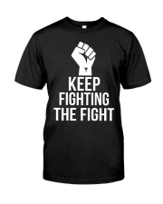 Keep fighting the fight Classic T-Shirt front