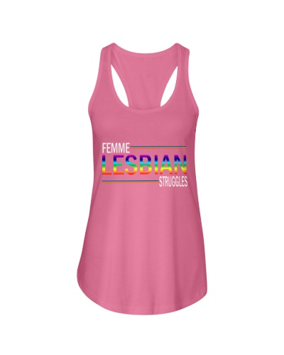 Femme Lesbian Struggles T shirt - LGBT Shirt