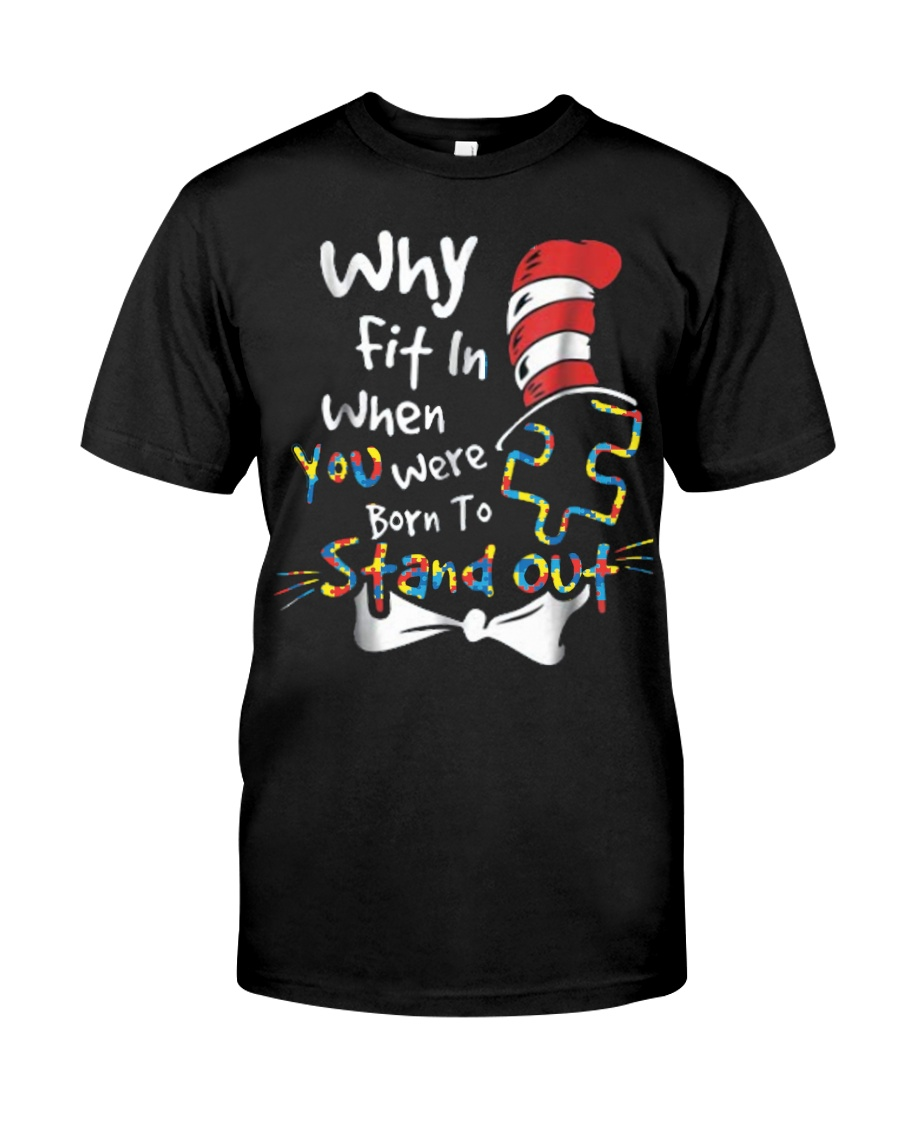 Why Fit In When You Were Born To Stand Out Autism  Classic T-Shirt