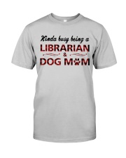 Kinda busy being an Librarian and Dog Mom Classic T-Shirt thumbnail