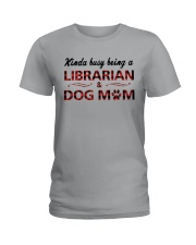 Kinda busy being an Librarian and Dog Mom Ladies T-Shirt thumbnail