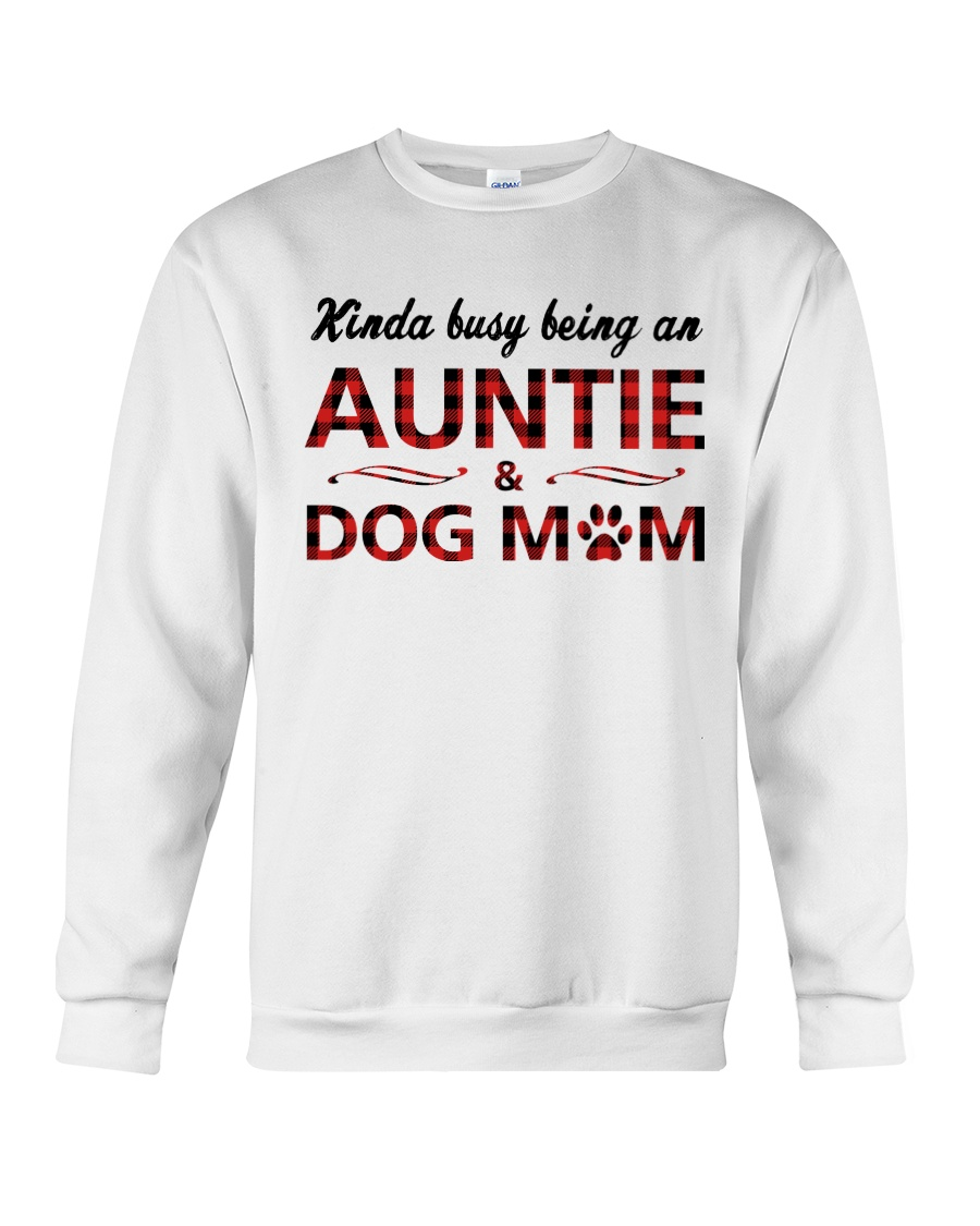 Kinda busy being an Auntie and Dog Mom Crewneck Sweatshirt