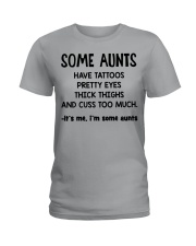 Aunt tattoos pretty eyes thick thigh cuss too much Ladies T-Shirt front
