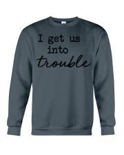 I get us into trouble Crewneck Sweatshirt thumbnail