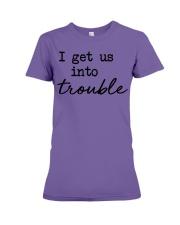 I get us into trouble Premium Fit Ladies Tee thumbnail