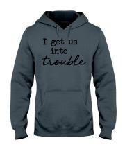 I get us into trouble Hooded Sweatshirt thumbnail