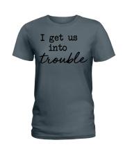 I get us into trouble Ladies T-Shirt tile