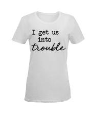 I get us into trouble Ladies T-Shirt women-premium-crewneck-shirt-front