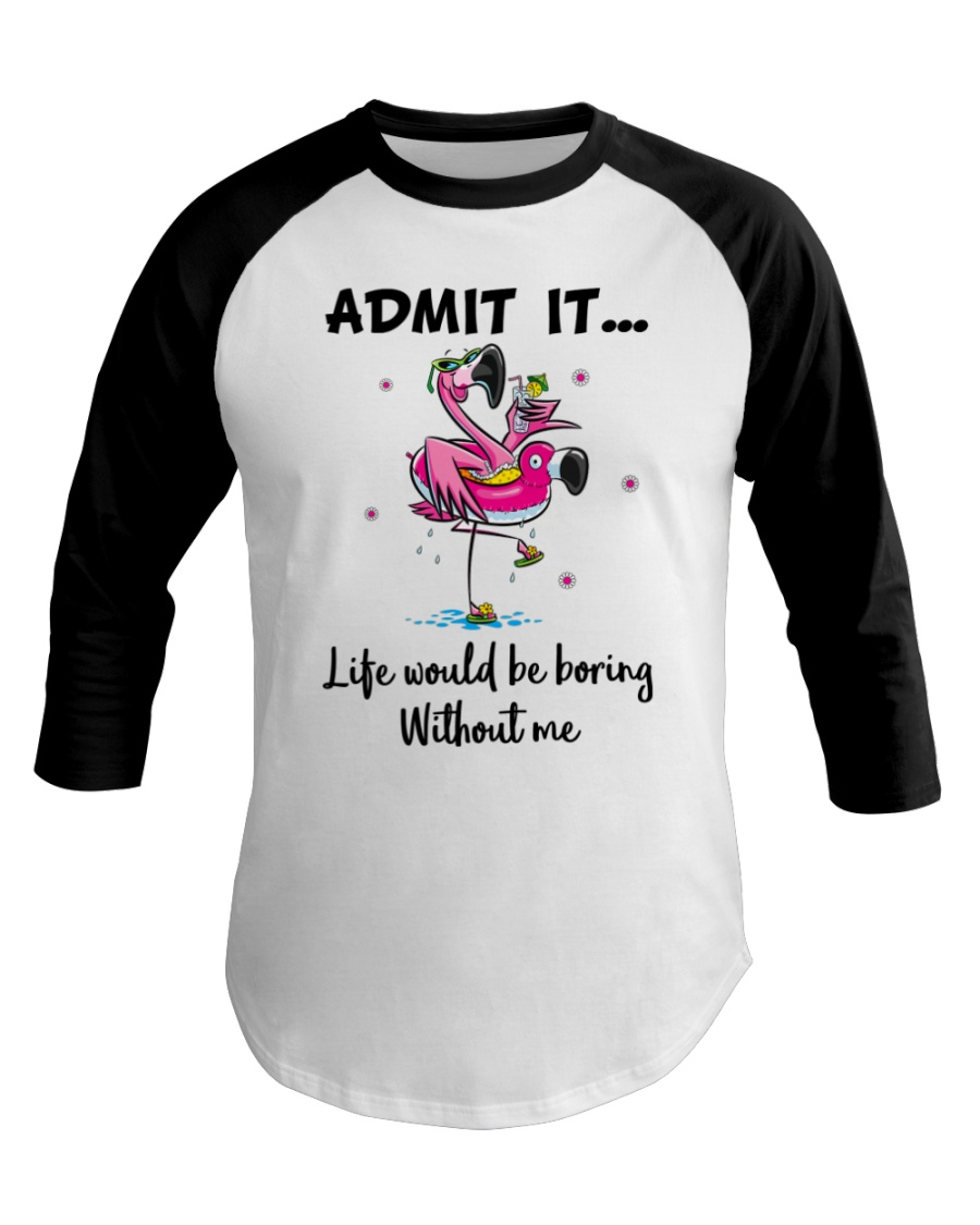 Life would be boring without crazy Flamingo shirt Baseball Tee