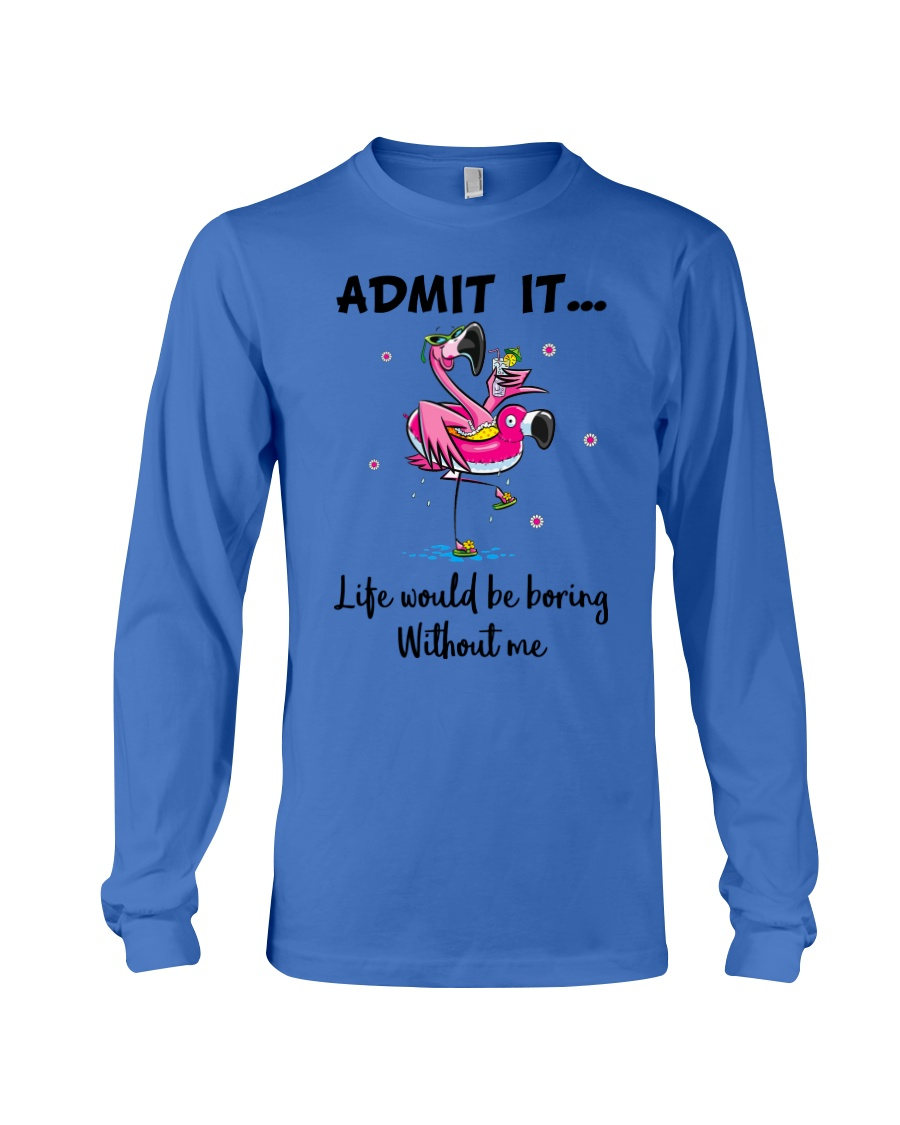 Life would be boring without crazy Flamingo shirt Long Sleeve Tee