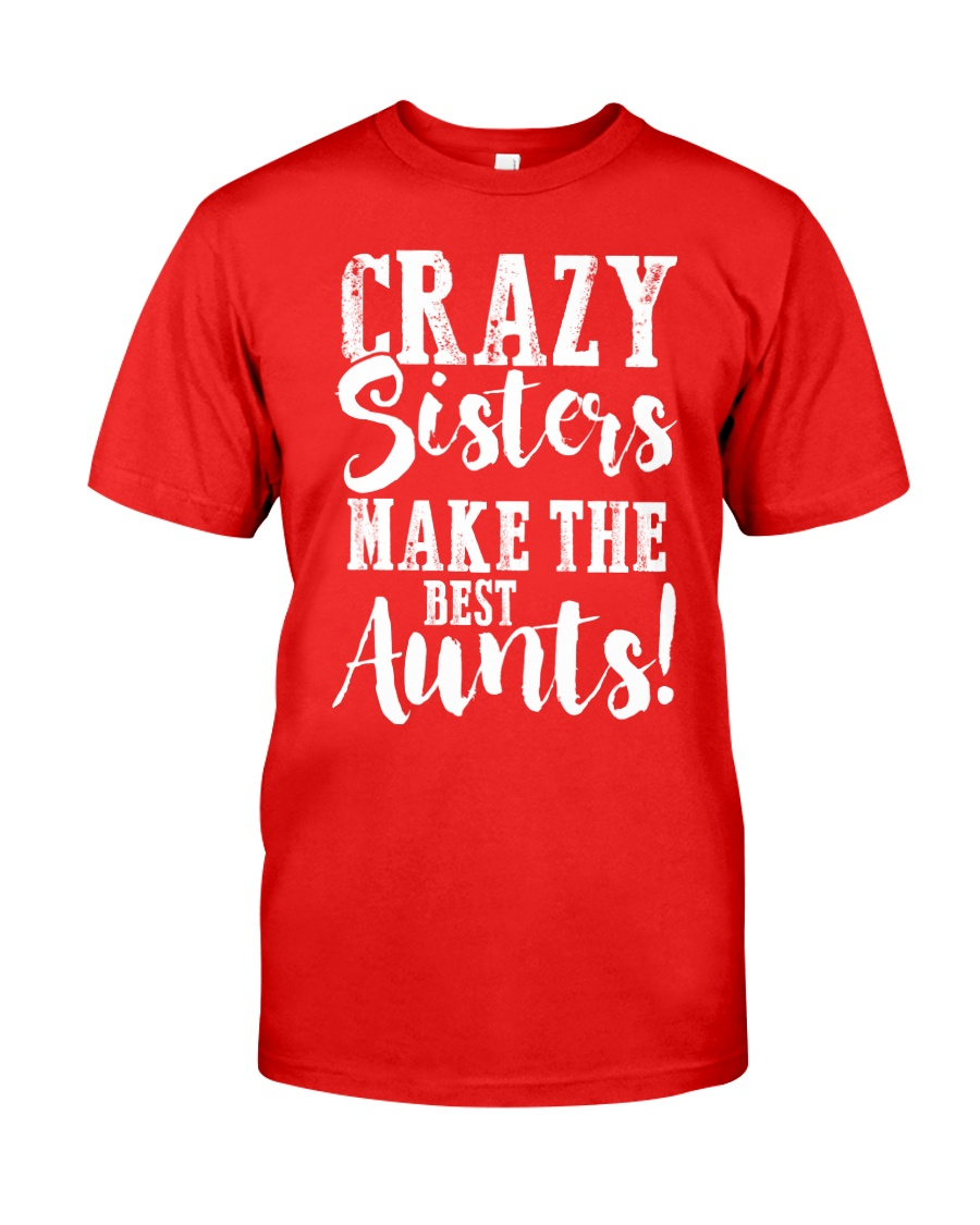 Crazy sisters best aunts ever Classic T-Shirt