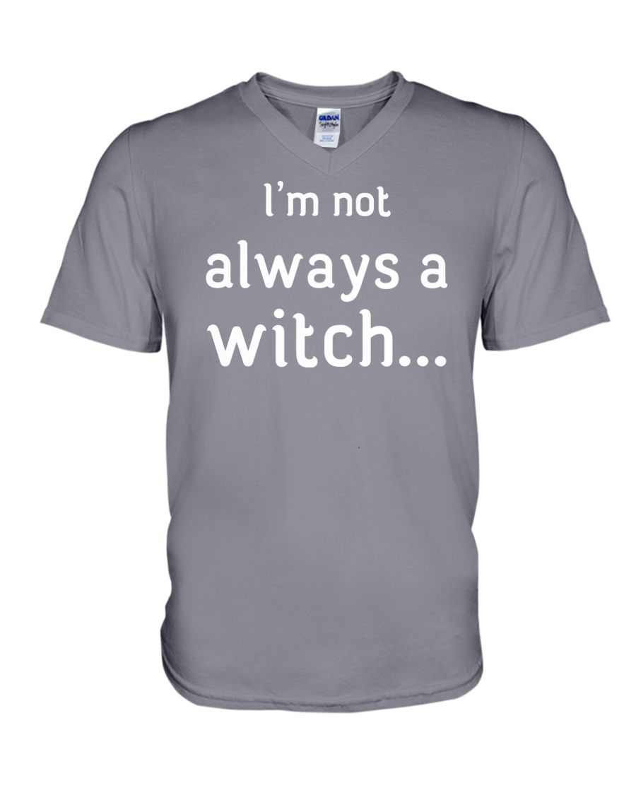I'm not always a witch V-Neck T-Shirt