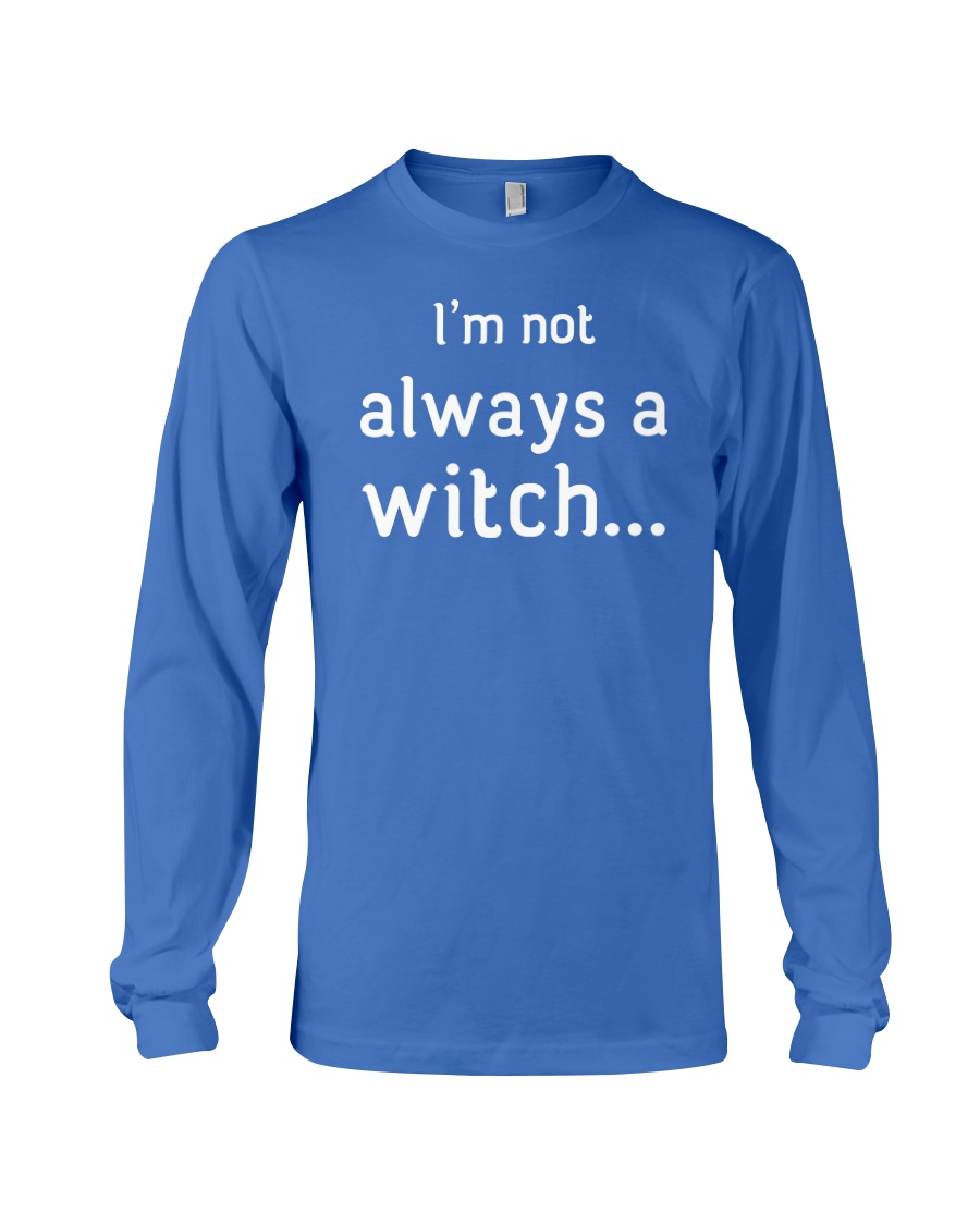 I'm not always a witch Long Sleeve Tee