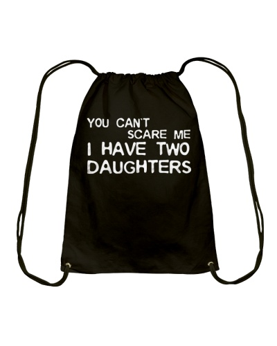 YOU CAN'T SCARE ME  - I HAVE TWO DAUGHTERS