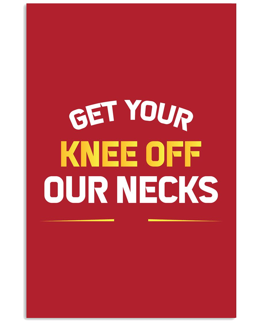 Get Your Knee Off Our Necks 24x36 Poster