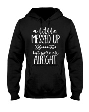 A little Messed up but we're all Hooded Sweatshirt front