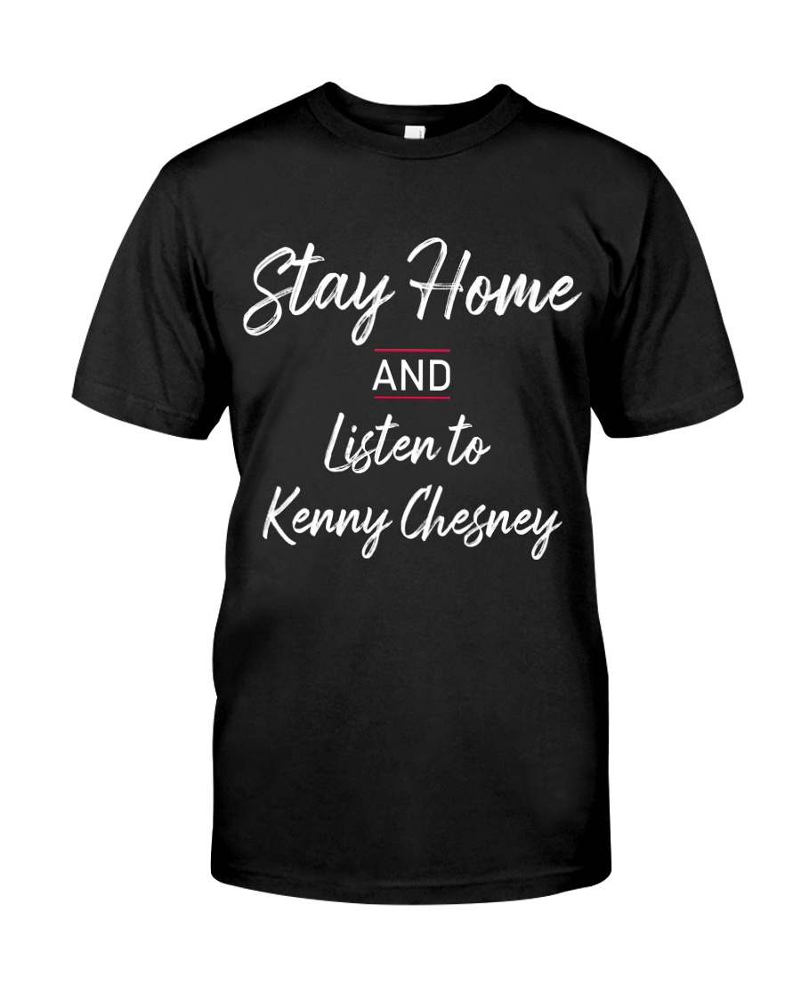 Stay home with kenny chesney Classic T-Shirt
