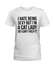 i hate being sexy but i'm a cat lady Ladies T-Shirt front