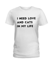 i need love and cats in my life Ladies T-Shirt front