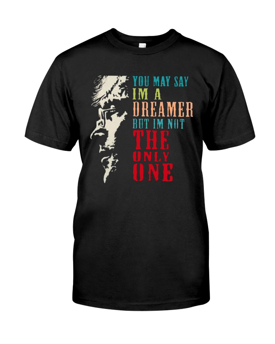 You may say Im A Dreamer But Im not the only one Classic T-Shirt