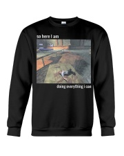 So Here I Am Doing Everything I Can T-Shirt Crewneck Sweatshirt thumbnail