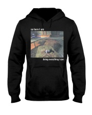 So Here I Am Doing Everything I Can T-Shirt Hooded Sweatshirt front