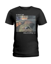 So Here I Am Doing Everything I Can T-Shirt Ladies T-Shirt thumbnail