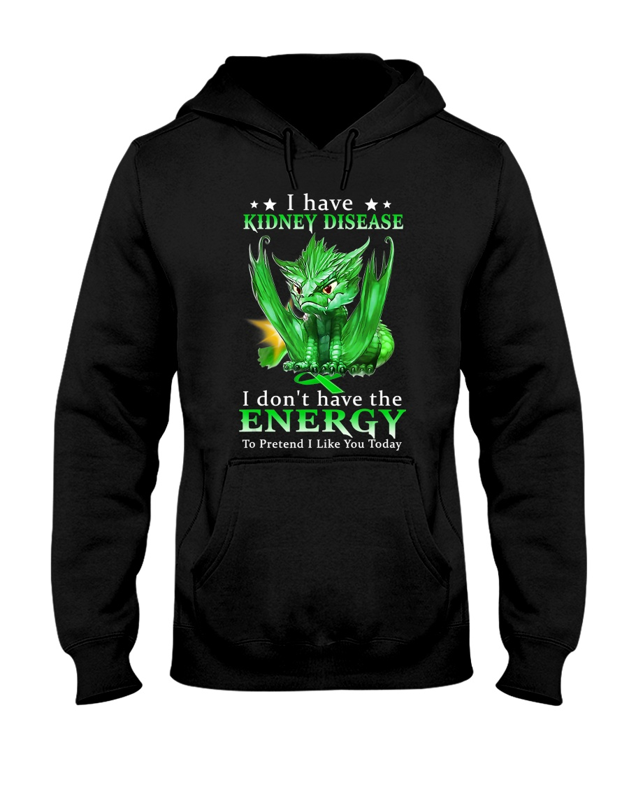 I Have Kidney Disease I Don't Have The Energy Hooded Sweatshirt