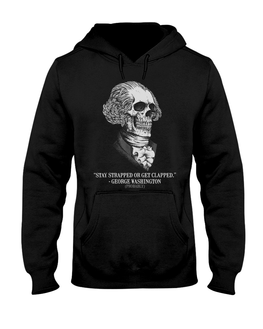Stay strapped or get clapped George Washington Hooded Sweatshirt