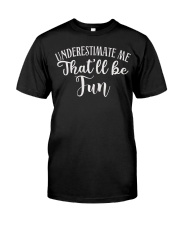 Underestimate Me That'll Be Fun Gift Funny Quotes Classic T-Shirt thumbnail