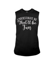Underestimate Me That'll Be Fun Gift Funny Quotes Sleeveless Tee thumbnail