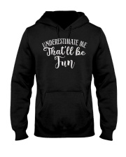 Underestimate Me That'll Be Fun Gift Funny Quotes Hooded Sweatshirt front