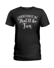 Underestimate Me That'll Be Fun Gift Funny Quotes Ladies T-Shirt thumbnail