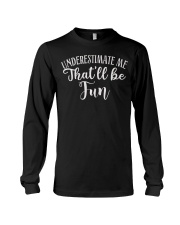 Underestimate Me That'll Be Fun Gift Funny Quotes Long Sleeve Tee thumbnail