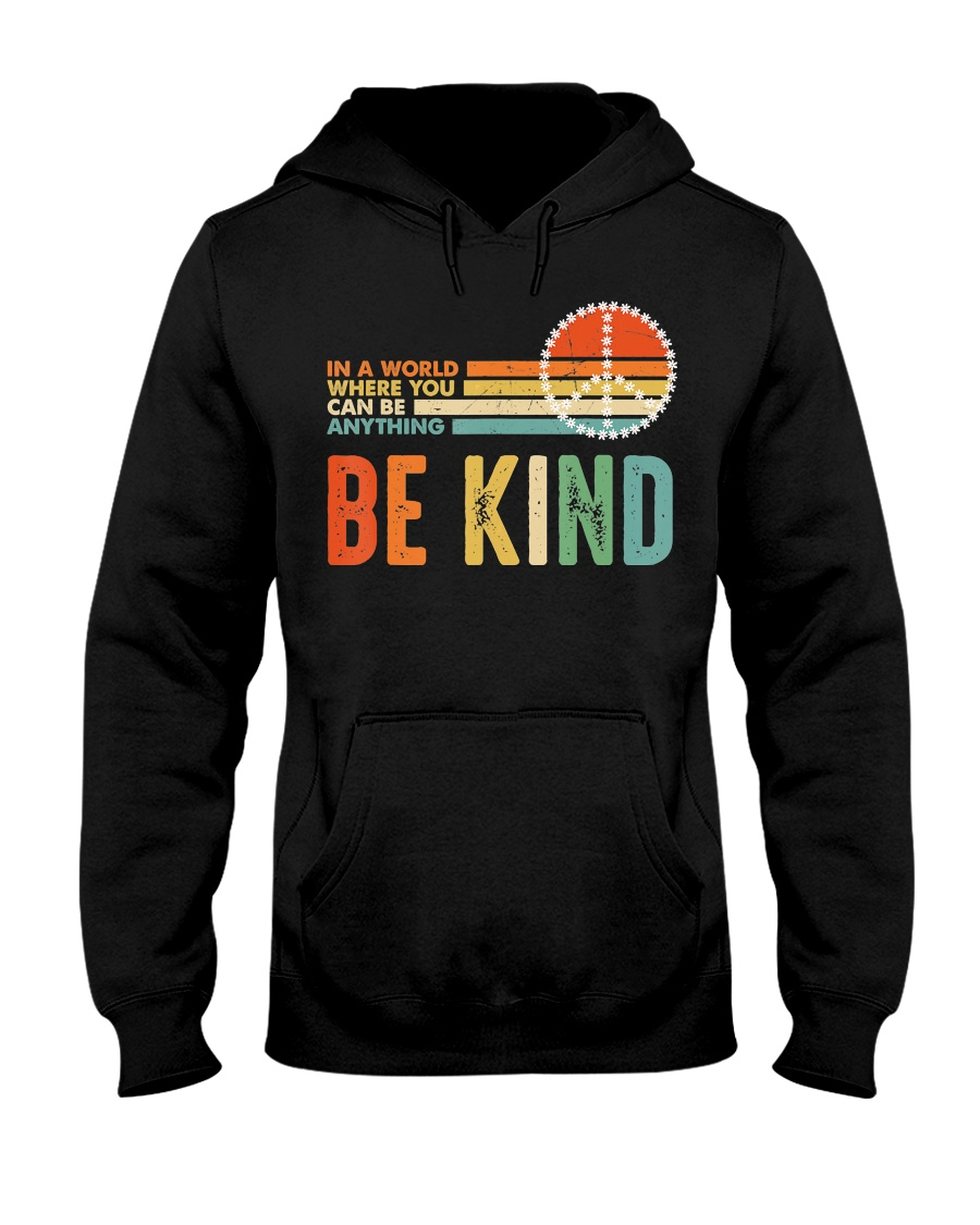 In A World Where You Can Be Anything Be Kind Hooded Sweatshirt