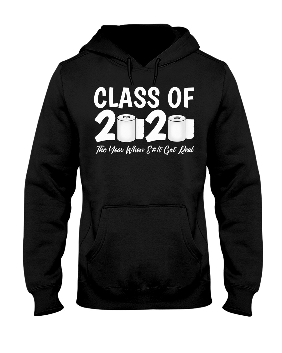 Class of 2020 The Year When Shit Got Real Hooded Sweatshirt