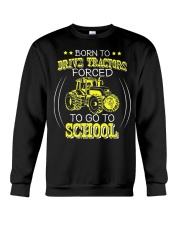 Born To Drive Tractors Forced To Go To School Crewneck Sweatshirt thumbnail
