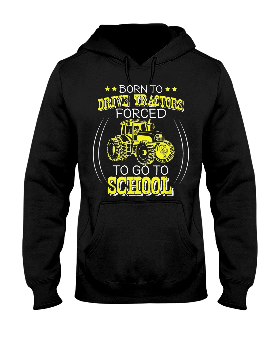 Born To Drive Tractors Forced To Go To School Hooded Sweatshirt